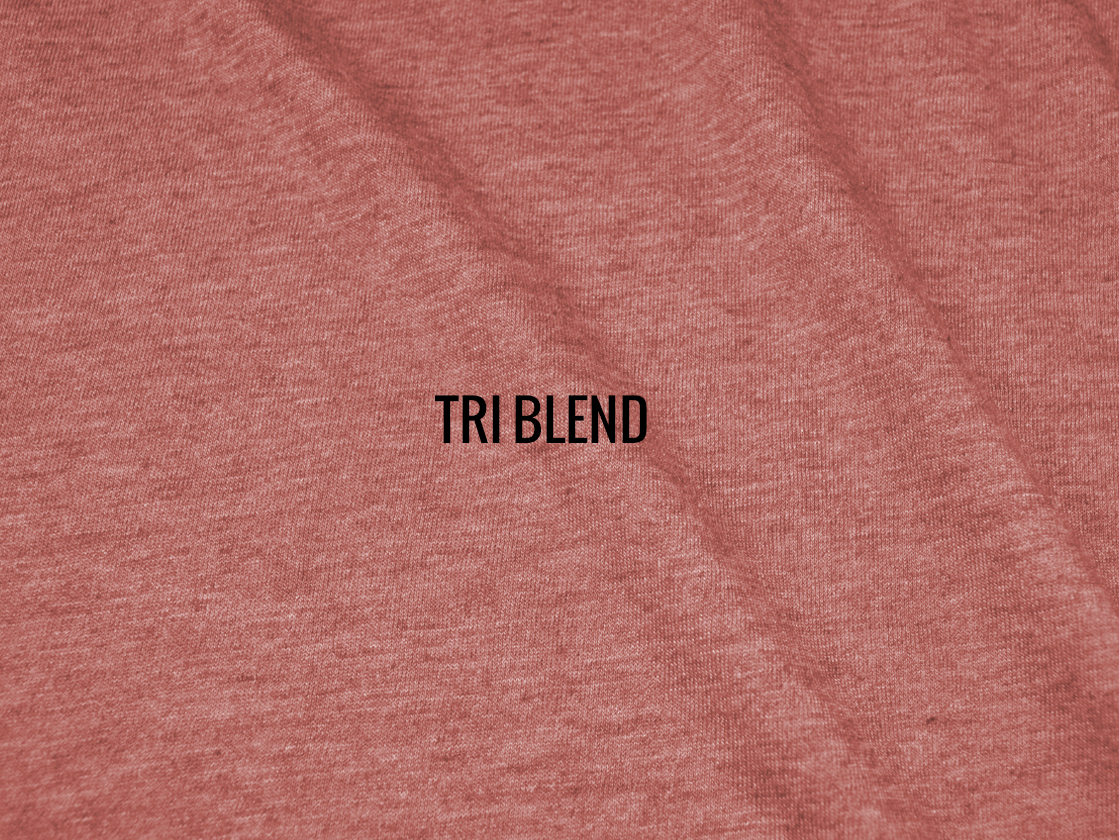 Tri-blend fabric is ultra-soft, comfortable, & casual. Perfect for everyday wear.
